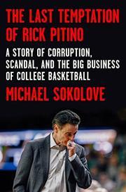 THE LAST TEMPTATION OF RICK PITINO by Michael Sokolove