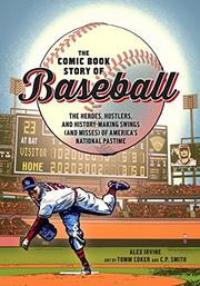 THE COMIC BOOK STORY OF BASEBALL by Alex Irvine
