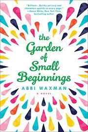 THE GARDEN OF SMALL BEGINNINGS by Abbi Waxman