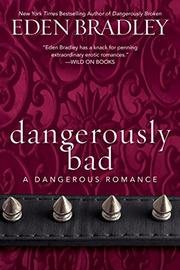 DANGEROUSLY BAD by Eden Bradley