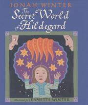 THE SECRET WORLD OF HILDEGARD by Jonah Winter
