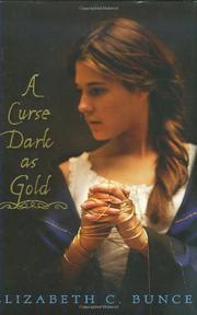 A CURSE DARK AS GOLD by Elizabeth C. Bunce