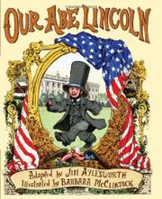 OUR ABE LINCOLN by Jim Aylesworth