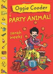 OGGIE COODER, PARTY ANIMAL! by Sarah Weeks