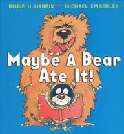 MAYBE A BEAR ATE IT! by Robie Harris