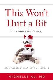 THIS WON'T HURT A BIT (AND OTHER WHITE LIES) by Michelle Au