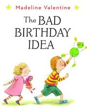 THE BAD BIRTHDAY IDEA by Madeleine Valentine