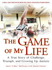 THE GAME OF MY LIFE by Jason McElwain