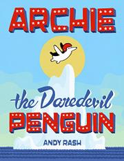 ARCHIE THE DAREDEVIL PENGUIN by Andy Rash