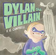 DYLAN THE VILLAIN by K.G. Campbell