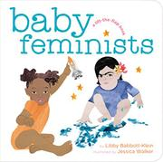 BABY FEMINISTS by Libby Babbott-Klein