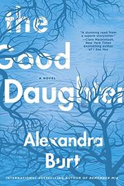 THE GOOD DAUGHTER by Alexandra Burt