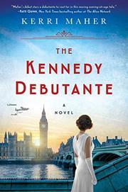 THE KENNEDY DEBUTANTE by Kerri Maher