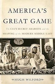 AMERICA'S GREAT GAME by Hugh Wilford