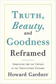 TRUTH, BEAUTY AND GOODNESS REFRAMED by Howard Gardner
