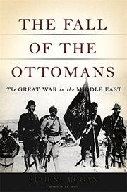 THE FALL OF THE OTTOMANS by Eugene Rogan