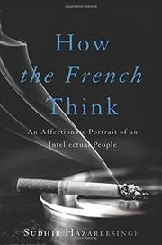 HOW THE FRENCH THINK by Sudhir Hazareesingh