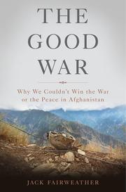THE GOOD WAR by Jack Fairweather