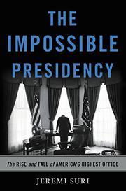 THE IMPOSSIBLE PRESIDENCY by Jeremi Suri