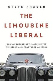 THE LIMOUSINE LIBERAL by Steve Fraser