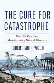 THE CURE FOR CATASTROPHE by Robert Muir-Wood