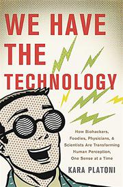 WE HAVE THE TECHNOLOGY by Kara Platoni