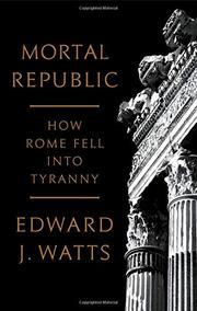 MORTAL REPUBLIC by Edward J. Watts
