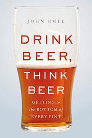 DRINK BEER, THINK BEER by John Holl