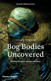 BOG BODIES UNCOVERED by Miranda Aldhouse-Green