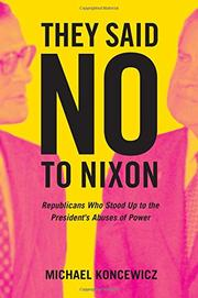 THEY SAID NO TO NIXON by Michael Koncewicz