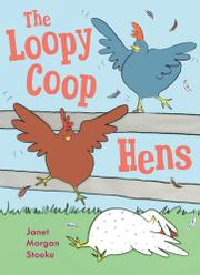THE LOOPY COOP HENS by Janet Morgan Stoeke