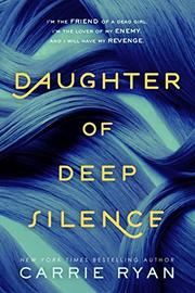 DAUGHTER OF DEEP SILENCE by Carrie Ryan