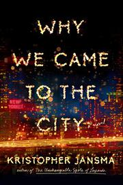 WHY WE CAME TO THE CITY by Kristopher Jansma