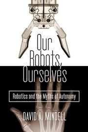 OUR ROBOTS, OURSELVES by David A. Mindell