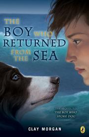THE BOY WHO RETURNED FROM THE SEA by Clay Morgan