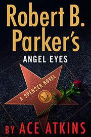 ROBERT B. PARKER'S ANGEL EYES by Ace Atkins