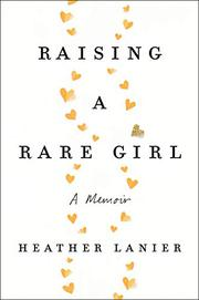 RAISING A RARE GIRL by Heather Lanier