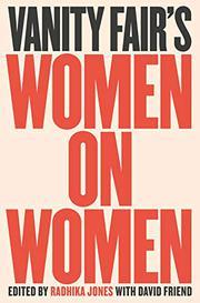 <i>VANITY FAIR</i>'S WOMEN ON WOMEN by Radhika Jones