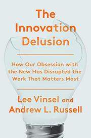 THE INNOVATION DELUSION by Lee Vinsel