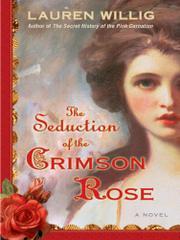 THE SEDUCTION OF THE CRIMSON ROSE by Lauren Willig