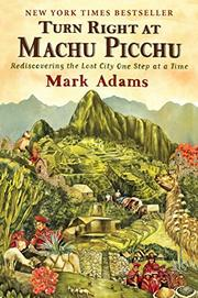 TURN RIGHT AT MACHU PICCHU by Mark Adams