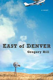 EAST OF DENVER by Gregory Hill