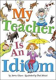 MY TEACHER IS AN IDIOM by Jamie Gilson