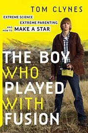 THE BOY WHO PLAYED WITH FUSION by Tom Clynes