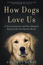 HOW DOGS LOVE US by Gregory Berns