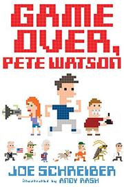 GAME OVER, PETE WATSON by Joe Schreiber