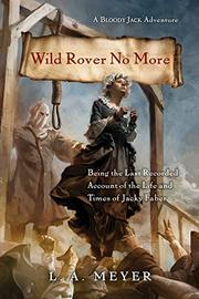WILD ROVER NO MORE by L.A. Meyer