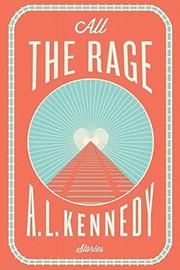 ALL THE RAGE by A.L. Kennedy