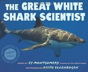 THE GREAT WHITE SHARK SCIENTIST by Sy Montgomery