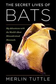 THE SECRET LIVES OF BATS by Merlin Tuttle